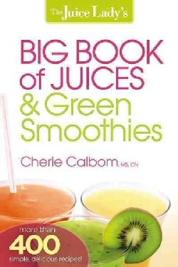 The Juice Lady's Big Book of Juices & Green Smoothies: More Than 400 Simple, Delicious Recipes! (Paperback)