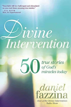 Divine Intervention: 50 True Stories of God's Miracles Today (Paperback)