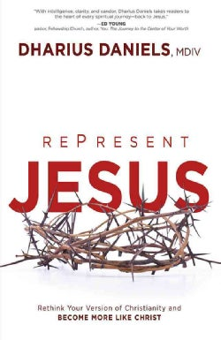 Re-Present Jesus: Rethink Your Version of Christianity and Become More Like Christ (Paperback)