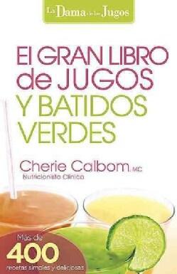 El Gran libro de jugos y batidos verdes / The Big Book of Juices and Green Smoothies: Mas de 400 recetas sencilla... (Paperback)