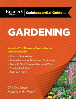Reader's Digest Quintessential Guide to Gardening: An A to Z of Flowers, Fruits, Herbs, and Vegetables (Hardcover)