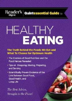 Reader's Digest Quintessential Guide to Healthy Eating: The Truth Behind the Foods We Eat and What to Choose for ... (Hardcover)