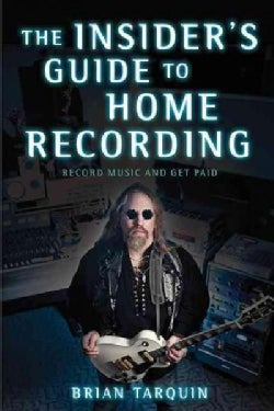 The Insider's Guide to Home Recording: Record Music and Get Paid (Paperback)
