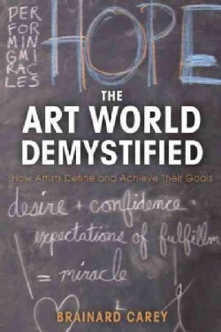 The Art World Demystified: How Artists Define and Achieve Their Goals (Paperback)