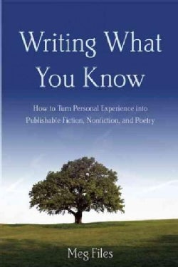 Writing What You Know: How to Turn Personal Experiences into Publishable Fiction, Nonfiction, and Poetry (Paperback)