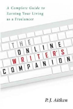 The Online Writer's Companion: A Complete Guide to Earning Your Living As a Freelancer (Paperback)