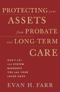 Protecting Your Assets from Probate and Long-Term Care: Don't Let the System Bankrupt You and Your Loved Ones (Paperback)