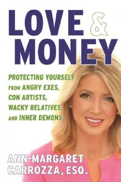 Love & Money: Protecting Yourself from Angry Exes, Wacky Relatives, Con Artists, and Inner Demons (Hardcover)
