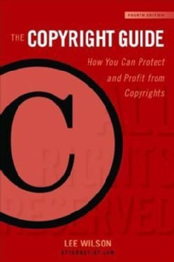 The Copyright Guide: How You Can Protect and Profit from Copyright (Hardcover)