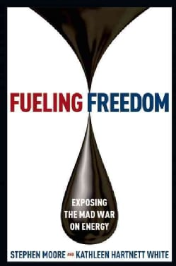 Fueling Freedom: Exposing the Mad War on Energy (Hardcover)