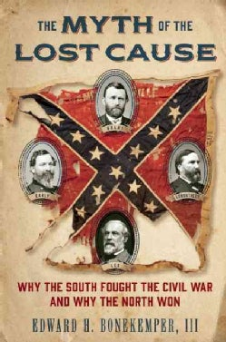 The Myth of the Lost Cause: Why the South Fought the Civil War and Why the North Won (Hardcover)