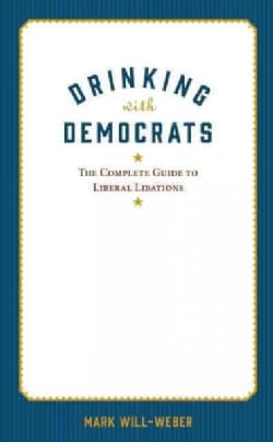 Drinking With the Democrats: The Party Animal's History of Liberal Libations (Hardcover)