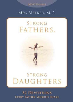Strong Fathers, Strong Daughters Devotional: 52 Devotions Every Father Needs (Hardcover)