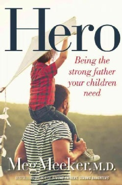 Hero: Being the Strong Father Your Children Need (Hardcover)