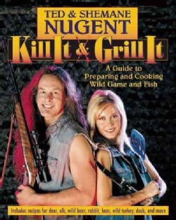 Kill It & Grill It: A Guide to Preparing and Cooking Wild Game and Fish (Hardcover)