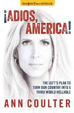 Adios, America: The Left's Plan to Turn Our Country into a Third World Hellhole (Paperback)