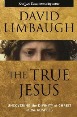 The True Jesus: Uncovering the Divinity of Christ in the Gospels (Hardcover)