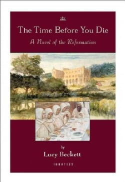 The Time Before You Die: A Novel of the Reformation (Paperback)
