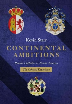 Continental Ambitions: Roman Catholics in North America: The Colonial Experience (Hardcover)