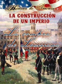 La construccion de un Imperio / Building An Empire: La compra de Louisiana / The Louisiana Purchase (Paperback)