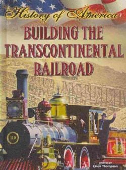 Building the Transcontinental Railroad (Hardcover)