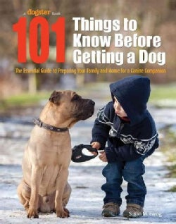 101 Things to Know Before Getting a Dog: The Essential Guide to Preparing Your Family and Home for a Canine Compa... (Paperback)