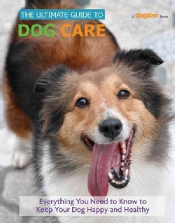 The Ultimate Guide to Dog Care (Hardcover)