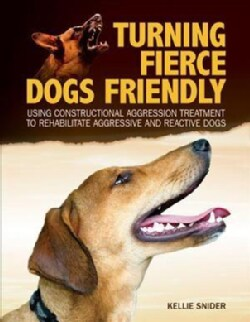 Turning Fierce Dogs Friendly: Using Constructional Aggression Treatment to Rehabilitate Aggressive and Reactive Dogs (Paperback)