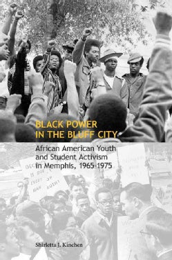 Black Power in the Bluff City: African American Youth and Student Activism in Memphis, 1965-1975 (Hardcover)