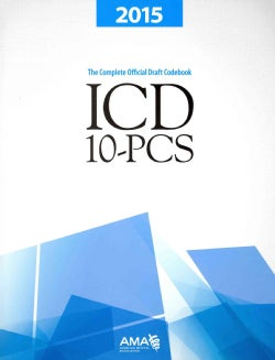 ICD-10-PCS, 2015: The Complete Official Draft Codebook (Paperback)