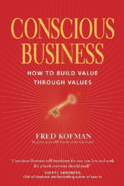 Conscious Business: How to Build Value Through Values (Paperback)