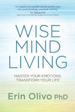 Wise Mind Living: Master Your Emotions, Transform Your Life (Hardcover)