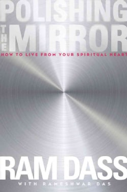 Polishing the Mirror: How to Live from Your Spiritual Heart (Paperback)
