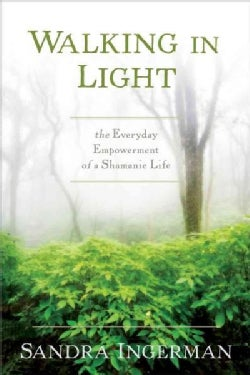 Walking in Light: The Everyday Empowerment of a Shamanic Life (Paperback)