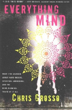 Everything Mind: What I've Learned About Hard Knocks, Spiritual Awakening, and the Mind-Blowing Truth of It All (Paperback)