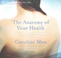 The Anatomy of Your Health: Essential Insights on the Hidden Causes of Illness and Healing (CD-Audio)