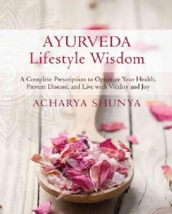 Ayurveda Lifestyle Wisdom: A Complete Prescription to Optimize Your Health, Prevent Disease, and Live with Vitali... (Paperback)