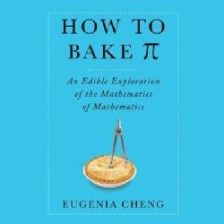 How to Bake Pi: An Edible Exploration of the Mathematics of Mathematics (CD-Audio)
