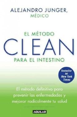 El metodo CLEAN para el intestino / Clean Gut: El metodo definitive para prevenir las enfermedades y mejorar reai... (Paperback)