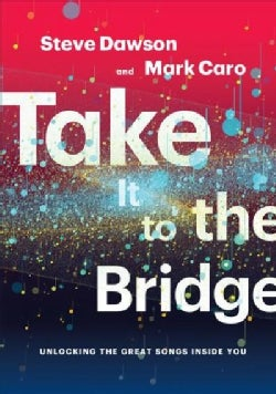 Take It to the Bridge: Unlocking the Great Songs Inside You (Paperback)