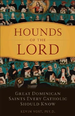 Hounds of Our Lord: Great Dominican Saints Every Catholic Should Know (Paperback)