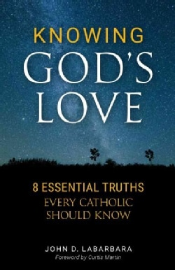 Knowing God's Love: Eight Essential Truths Every Catholic Should Know (Paperback)
