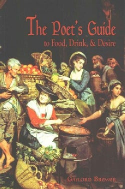 The Poet's Guide to Food, Drink, & Desire: A Cookbook-menoir, of Sorts (Paperback)