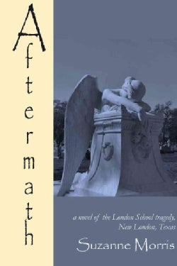 Aftermath: A Novel of the New London School Tragedy March 18th, 1937 (Paperback)