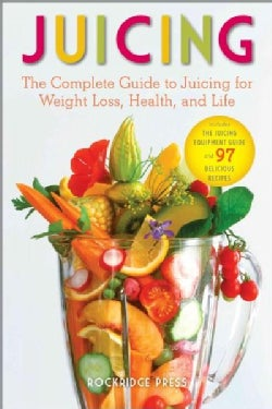 Juicing: The Complete Guide to Juicing for Weight Loss, Health, and Life - Includes the Juicing Equipment Guide a... (Paperback)