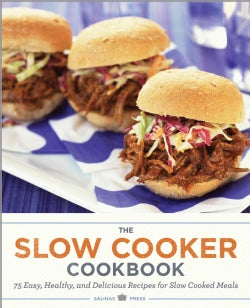 The Slow Cooker Cookbook: 75 Easy, Healthy, and Delicious Recipes for Slow-Cooked Meals (Paperback)