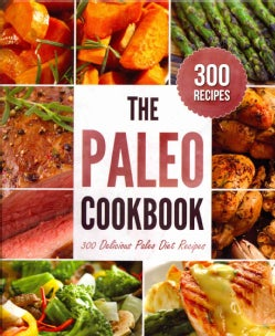 The Paleo Cookbook: 300 Delicious Paleo Diet Recipes (Hardcover)