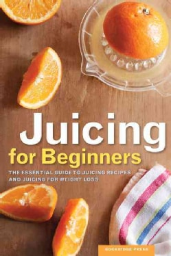 Juicing for Beginners: The Essential Guide to Juicing Recipes and Juicing for Weight Loss (Paperback)