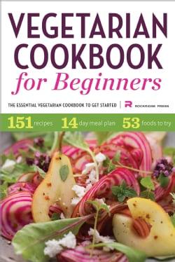 Vegetarian Cookbook for Beginners: The Essential Vegetarian Cookbook to Get Started (Paperback)