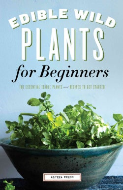 Edible Wild Plants for Beginners: The Essential Edible Plants and Recipes to Get Started (Paperback)